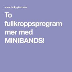 To fullkroppsprogrammer med MINIBANDS!