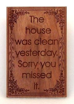 I feel as if this would be relevant in my home - because I could really mostly care less.  If you are coming to see my house, stay home.  If you are coming to see me, why, c'mon in!