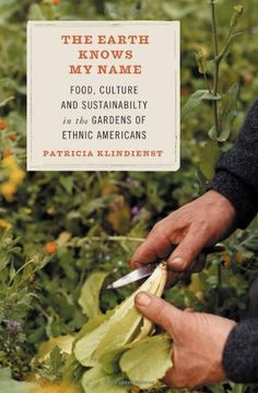The Earth Knows My Name: Food, Culture, and Sustainability in the Gardens of Ethnic Americans by Patricia Klindienst. $13.76. Publisher: Beacon Press (April 1, 2007). Author: Patricia Klindienst