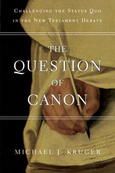 The Question of Canon by Michael J. Kruger: 2013 Preaching Survey of the Year's Best Books for Preachers