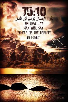 "Al-Qur'an 75:10 يَقُولُ الْإِنسَانُ يَوْمَئِذٍ أَيْنَ الْمَفَرُّ On that Day man will say: ""Where (is the refuge) to flee?"""
