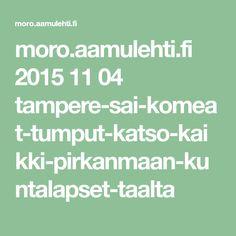 moro.aamulehti.fi 2015 11 04 tampere-sai-komeat-tumput-katso-kaikki-pirkanmaan-kuntalapset-taalta