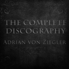 The Complete Discography, by Adrian von Ziegler