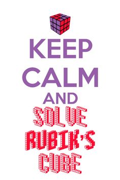 Hey, I found this really awesome Etsy listing at https://www.etsy.com/listing/125263626/keep-calm-and-solve-rubiks-cube