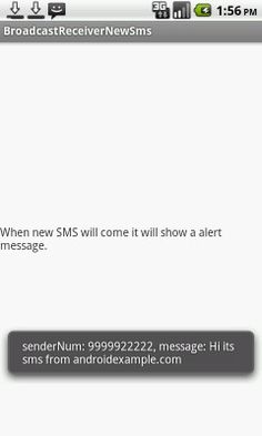 In this android example we are showing ,when any new SMS event brodcasted ( When new SMS received ) then how to create receiver to read SMS data