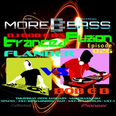 DJ Bob E B's Tranced Fuzion Ep 026 SPECIAL - Flander Vs Bob E B - MoreBass.com (Aired 26-01-17)