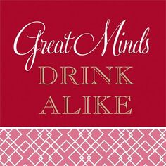"Great Minds Drink Alike Cocktail Napkins are a humorous take on that old saying ""Great minds think alike""."