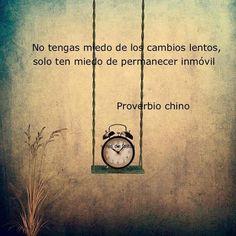 Proverbio Chino No tengas miedo de los cambios lentos                                                                                                                                                                                 Más