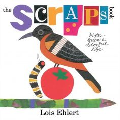 Nonfiction Monday: The Scraps Book by Lois Elhert reviewed by 100 Scope Notes.