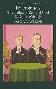 Oscar Wilde - De Profundis, The Ballad of Reading Gaol and Other Writings