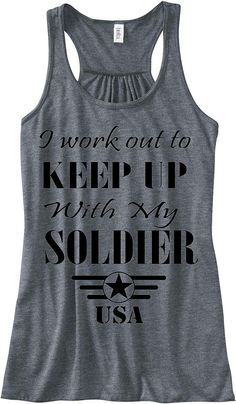 I Work Out To Keep Up With My Soldier Custom by sunsetsigndesigns, $24.00