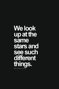 We look up at the same stars and see such different things. #quote