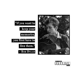 """Life tip: """"If you want to keep your memories, you first have to live them."""" - Bob Dylan  #quote #motivation #inspiration #words #wisdom #bobdylan #music #creartivity #life #happiness #love #experience #memories #philosophy #poetry #monochrome #design #typography #minimalism #personalgrowth #development #travel #adventure #gratitude #mindfulness #meditation"""