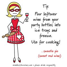 Pour leftover wine from your party bottles into ice trays and freeze. Use for cooking!