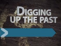 Digging Up the Past Series - Amazing Discoveries TV