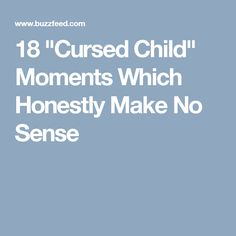"18 ""Cursed Child"" Moments Which Honestly Make No Sense"