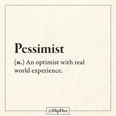 Well actually that would make Imo a realist. Coz a pessimist has irrationally negative outlook on things so in this context it seems wrong/ that is completely accurate, it'd make a realist. Sarcastic Quotes, True Quotes, Funny Quotes, Word Up, Word Of The Day, Funny Definition, Weird Words, Twisted Humor, Just For Laughs
