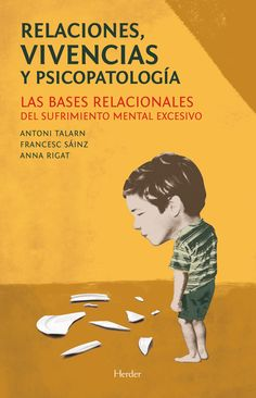 Relaciones vivencias y psicopatología Relaciones, vivencias y psicopatología. Las bases relacionales del sufrimiento mental excesivo