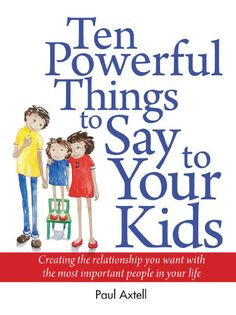 Ten power things to say to your kids