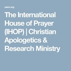 The International House of Prayer (IHOP) | Christian Apologetics & Research Ministry