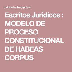 Escritos Jurídicos : MODELO DE PROCESO CONSTITUCIONAL DE HABEAS CORPUS