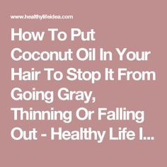 How To Put Coconut Oil In Your Hair To Stop It From Going Gray, Thinning Or Falling Out - Healthy Life Idea