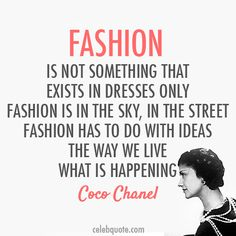 """FFQ of the week : """" Fashion is not something that exist in dresses only fashion is in the sky, in the street, fashion has to do with ideas the way we live, what is happening"""" COCO CHANEL my fav designer ; Coco Chanel Mode, Coco Chanel Fashion, Coco Chanel Quotes, Fashion Designer Quotes, Fashion Quotes, Mantra, Meaningful Quotes, Inspirational Quotes, Fashionista Quotes"""