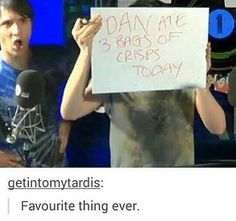 "dan looks so offended<- HAHA<- ""YES I ATE THREE BAGS OF CRISPS. FITE ME M8.""<<I wasn't gonna reblog but that comment"