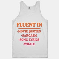 Fluent In: Song Lyrics, Movie Quotes, Sarcasm, Whale I love it!!!!!!!