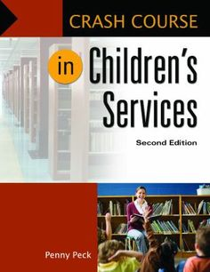 Crash course in children's services 2nd ed. Penny Peck. Santa Barbara, CA : Libraries Unlimited, [2014]. Addressing everything from the basics of reference to the complex and highly specialized duties of program development, this handbook is perfect for both librarians and support staff who are assigned to the children's department of a library.