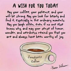 A wish for you today May your coffee, your patience, and your wifi be strong. May you look for beauty and sfind it, especially in the ordinary moments. Great Quotes, Me Quotes, Funny Quotes, Inspirational Quotes, Motivational Messages, Random Quotes, Attitude Quotes, Coffee Is Life, I Love Coffee