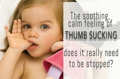 Some kids find thumb sucking to be soothing. Should you stop them from doing it?