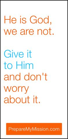 What do you need to give to Him?
