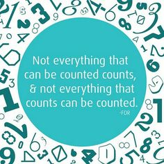 """""""Not everything that can be counted counts, and not everything that counts can be counted"""" - FDR Franklin D. Quotes For Him, Cute Quotes, Girl Quotes, Be Yourself Quotes, Quotes To Live By, Nice Sayings, Roosevelt Quotes, Theodore Roosevelt, Favorite Quotes"""