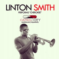 "Trumpeter Linton Smith performs ""Cherokee"" on Capsulocity.com. Click the photo to see the performance video."