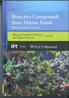 Bioactive compounds from marine foods : plant and animal sources / Blanca Hernandez-Ledesma and Miguel Herrero. 2014