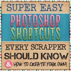 Super Easy Photoshop Shortcuts Every Scrapper Should Know – Plus, How to Create Your Own!