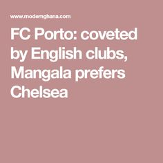 FC Porto: coveted by English clubs, Mangala prefers Chelsea