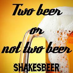 Two beer or not two beer... Shakesbeer #semicit #beer