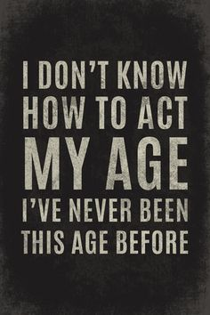 birthday birthday captions I Don't Know How To Act My Age Funny 50th Birthday Quotes, Birthday Captions, Self Quotes, Life Quotes, Number Quotes, Aging Quotes, Snoopy Quotes, Inspirational Posters, Motivational