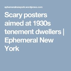 Scary posters aimed at 1930s tenement dwellers | Ephemeral New York