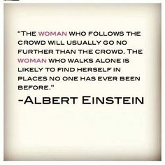 Don't be a woman who follows the crowd.