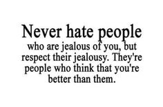 Don't Be Jealous Quotes | Life Sayings Quotes Never Hate People Who Are Jealous Of You ...