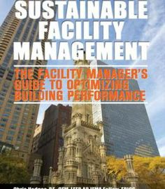 Sustainable Facility Management – The Facility Manager'S Guide To Optimizing Building Performance PDF