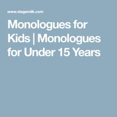 Monologues for Kids | Monologues for Under 15 Years