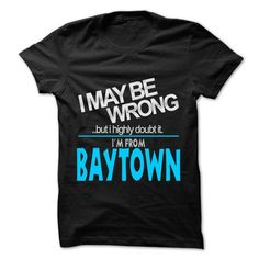 I May Be Wrong But I Highly Doubt It I am From... Bayto - #hoodie upcycle #sweatshirt ideas. LOWEST SHIPPING => https://www.sunfrog.com/LifeStyle/I-May-Be-Wrong-But-I-Highly-Doubt-It-I-am-From-Baytown--99-Cool-City-Shirt-.html?68278