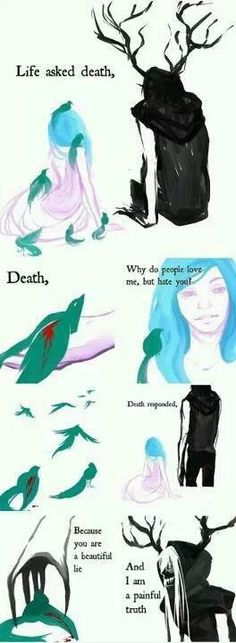 Life and Death.  This is really beautiful.  I think Life and Death are equally lovely.  I think the only reason people are afraid of Death is because it's so unknown to the living. Life Death Quotes, Poems On Death, Depression Cartoon, Drawings Of Depression, Tomboy Quotes, Edgy Quotes, True Quotes, Inspirational Quotes, Depressing Quotes