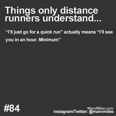 """I'll go out for a quick run"" = ""I'll see you in an hour. Minimum."""