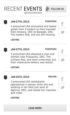 LRA Crisis Tracking - Recent Events. This is really nice. From what I can tell it populates from their Twitter feed. We could do something with a universal Twatter block, based on one hashtag that all Chapter use to publish Tweets to the universal feed. Also, really like the FB & Twitter button for sharing.