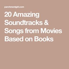 20 Amazing Soundtracks & Songs from Movies Based on Books